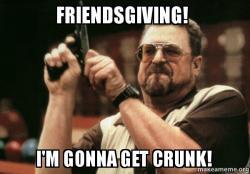 friendsgiving get crunk