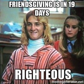 friendsgiving-is-in-19-days-righteous